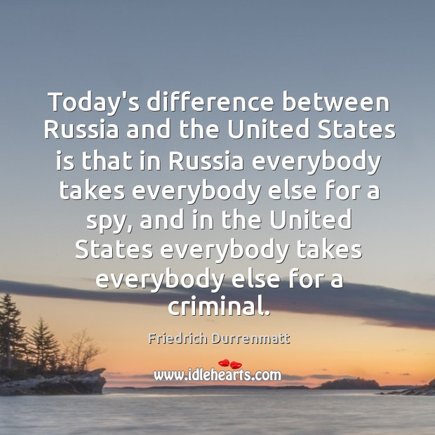 Today's difference between Russia and the United States is that in Russia Friedrich Durrenmatt Picture Quote