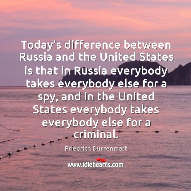 Image, Today's difference between russia and the united states is that in russia everybody takes everybody else for a spy