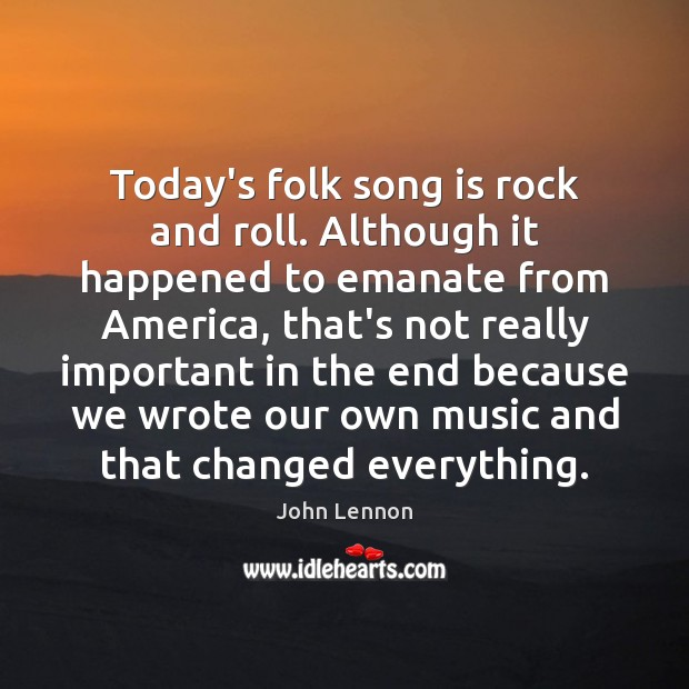 Today's folk song is rock and roll. Although it happened to emanate Image