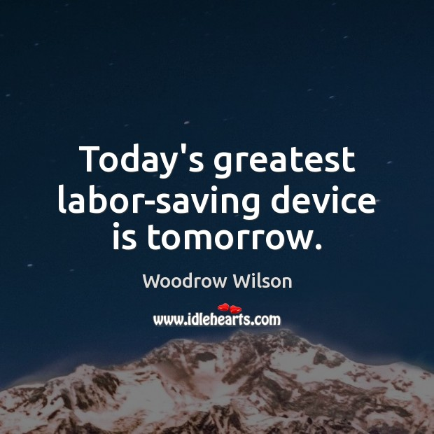 Image, Today's greatest labor-saving device is tomorrow.