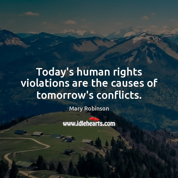 Today's human rights violations are the causes of tomorrow's conflicts. Image