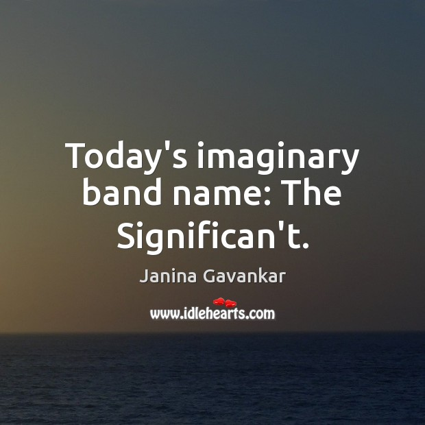 Today's imaginary band name: The Significan't. Image