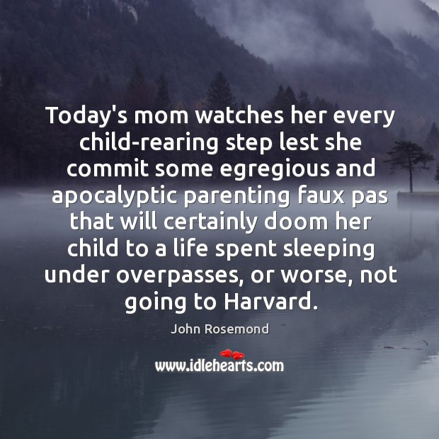 Today's mom watches her every child-rearing step lest she commit some egregious Image