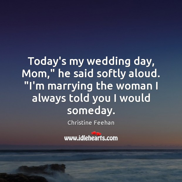 "Image, Today's my wedding day, Mom,"" he said softly aloud. ""I'm marrying the"