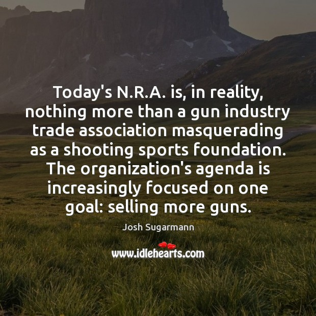 Today's N.R.A. is, in reality, nothing more than a gun Image