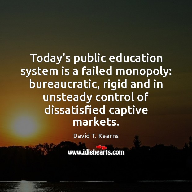 Today's public education system is a failed monopoly: bureaucratic, rigid and in Image