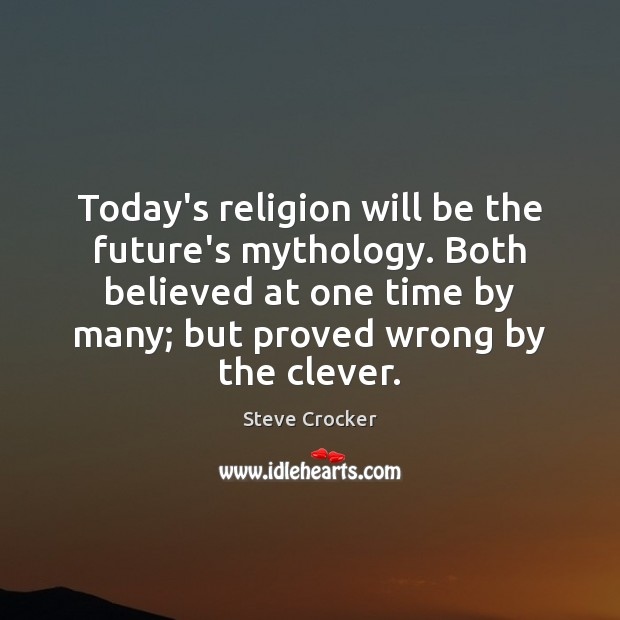 Today's religion will be the future's mythology. Both believed at one time Image