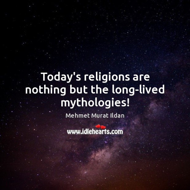 Image, Today's religions are nothing but the long-lived mythologies!