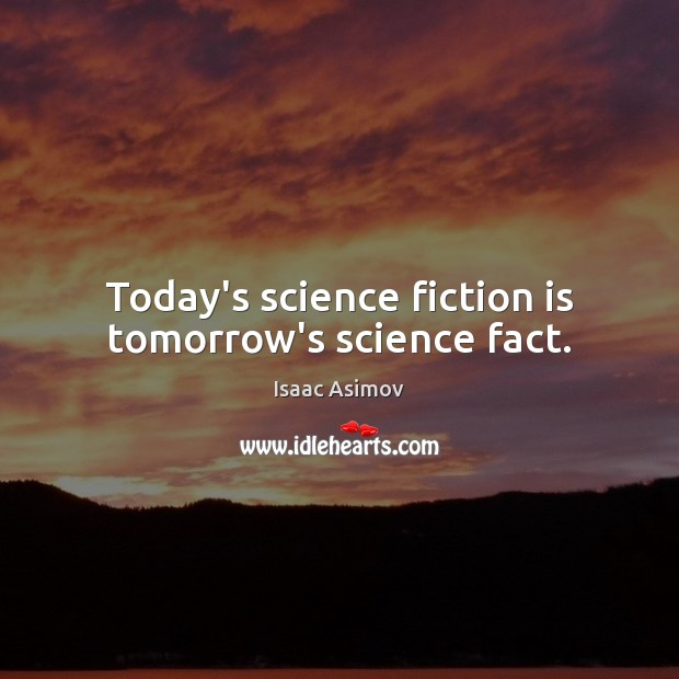 Today's science fiction is tomorrow's science fact. Image