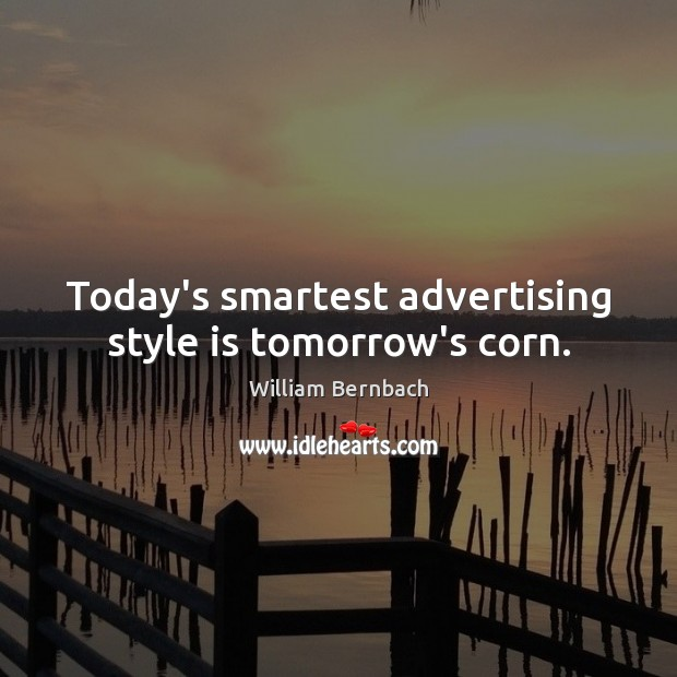Today's smartest advertising style is tomorrow's corn. Image