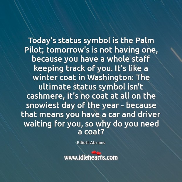 Today's status symbol is the Palm Pilot; tomorrow's is not having one, Winter Quotes Image