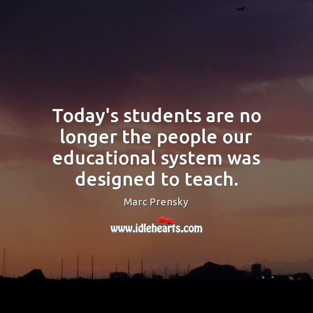 Today's students are no longer the people our educational system was designed to teach. Image