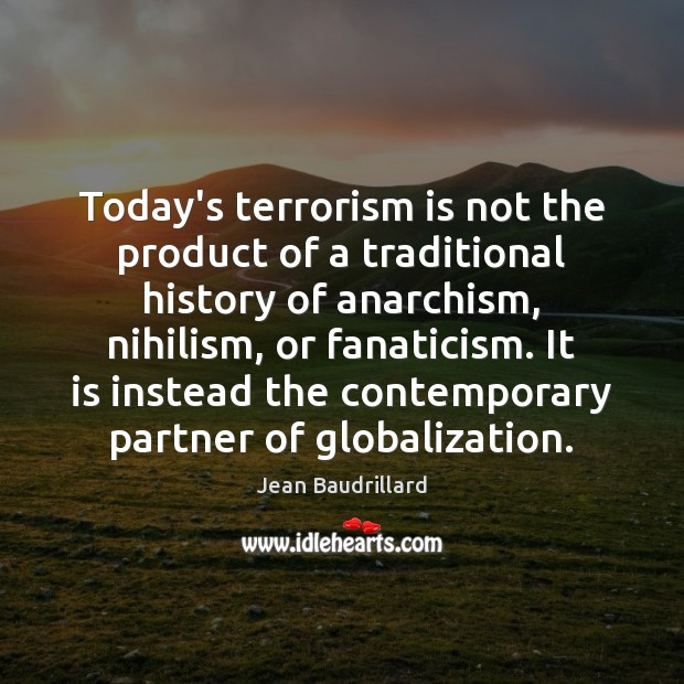Today's terrorism is not the product of a traditional history of anarchism, Jean Baudrillard Picture Quote