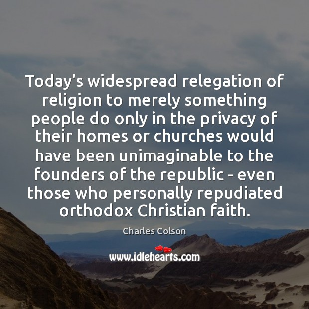 Today's widespread relegation of religion to merely something people do only in Image