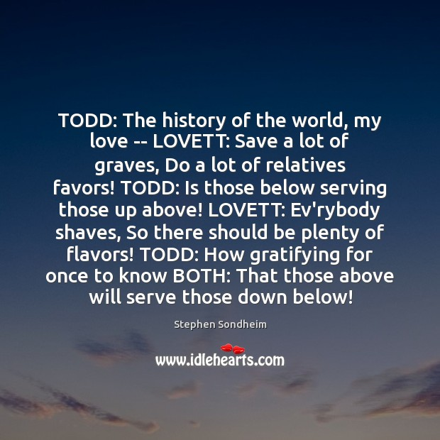 TODD: The history of the world, my love — LOVETT: Save a Image