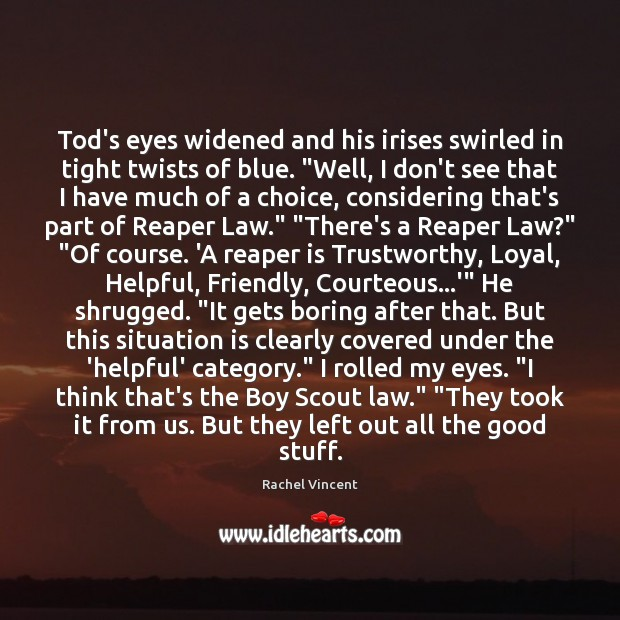 """Tod's eyes widened and his irises swirled in tight twists of blue. """" Rachel Vincent Picture Quote"""