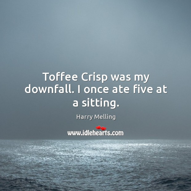 Toffee crisp was my downfall. I once ate five at a sitting. Image