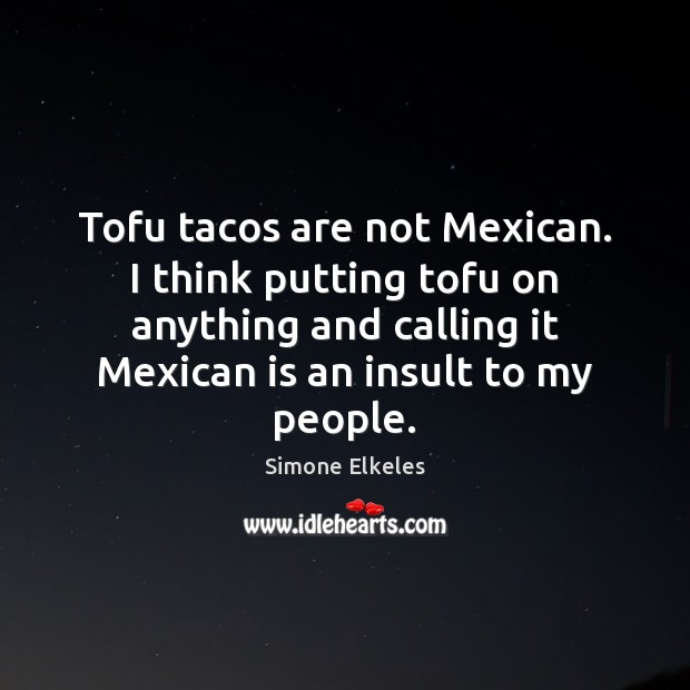 Image, Tofu tacos are not Mexican. I think putting tofu on anything and
