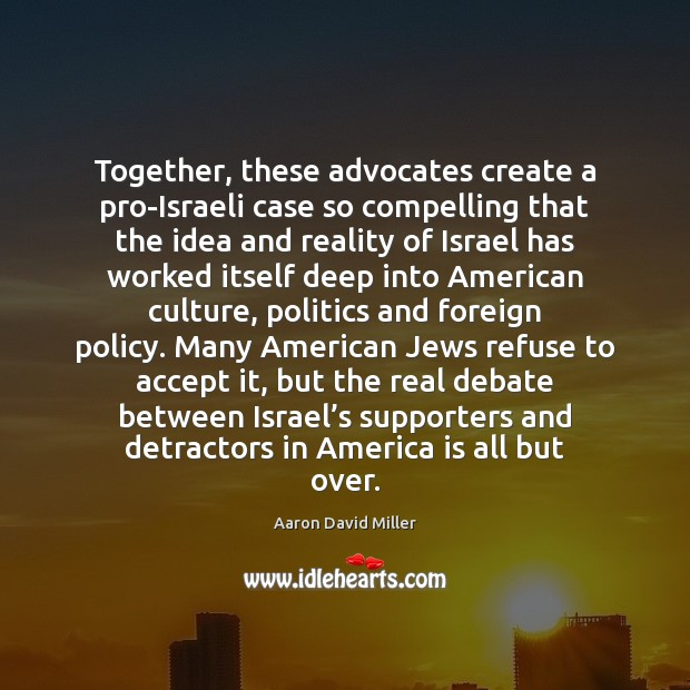 Together, these advocates create a pro-Israeli case so compelling that the idea Image