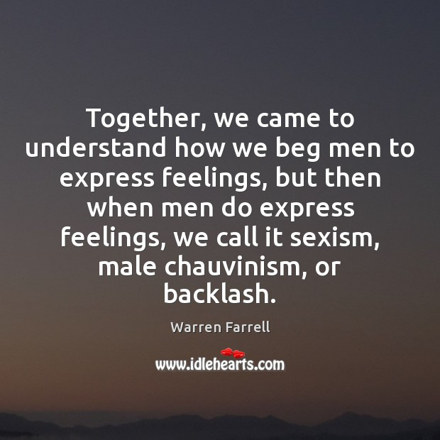 Together, we came to understand how we beg men to express feelings, Image