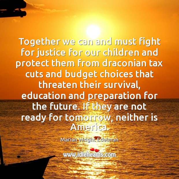 Together we can and must fight for justice for our children and Marian Wright Edelman Picture Quote