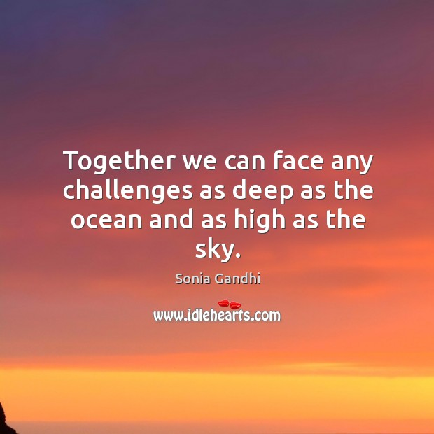 Together we can face any challenges as deep as the ocean and as high as the sky. Image