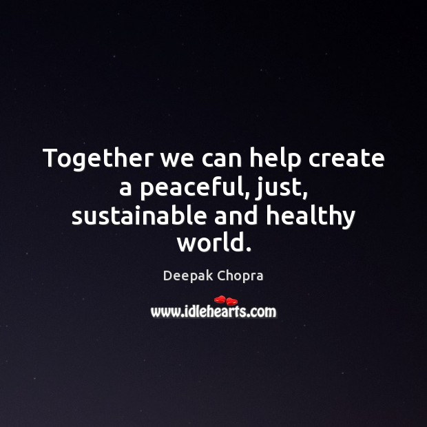Together we can help create a peaceful, just, sustainable and healthy world. Image