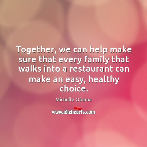 Image, Together, we can help make sure that every family that walks into a restaurant can make an easy, healthy choice.
