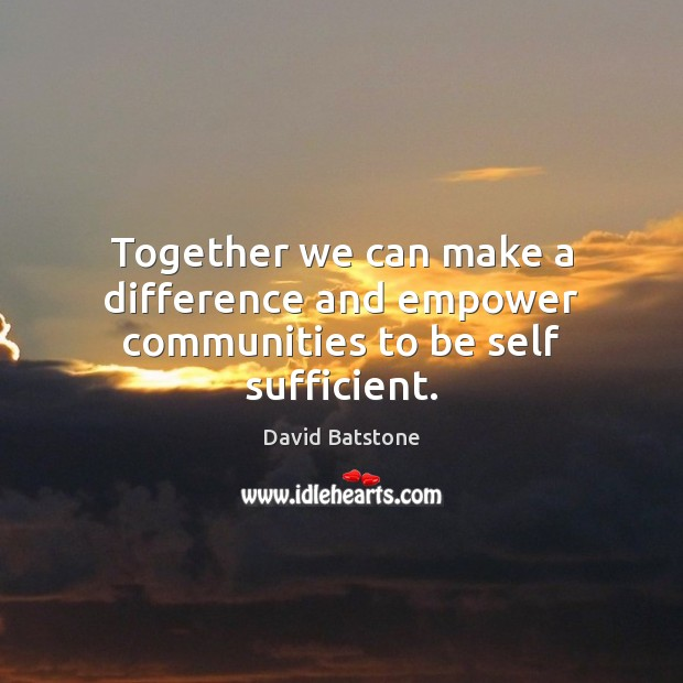 Together we can make a difference and empower communities to be self sufficient. Image