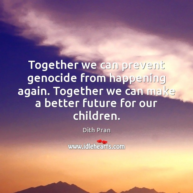 Together we can prevent genocide from happening again. Together we can make Image
