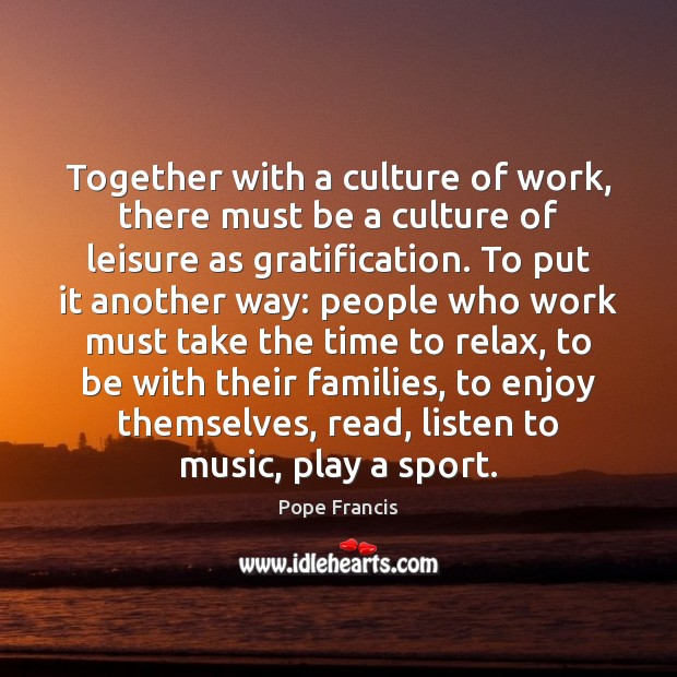 Together with a culture of work, there must be a culture of Pope Francis Picture Quote