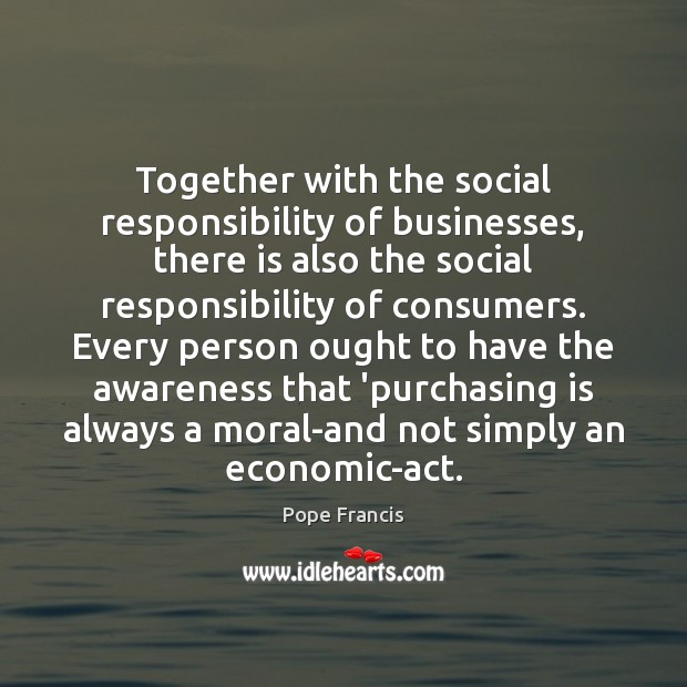 Together with the social responsibility of businesses, there is also the social Social Responsibility Quotes Image