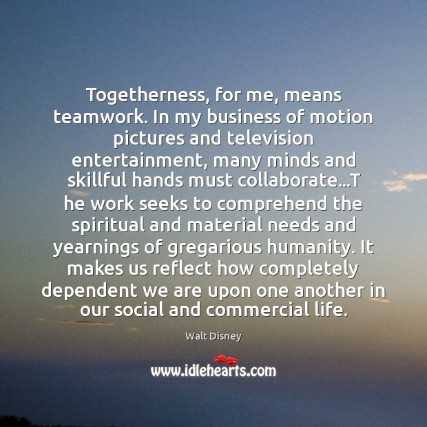 Togetherness, for me, means teamwork. In my business of motion pictures and Teamwork Quotes Image