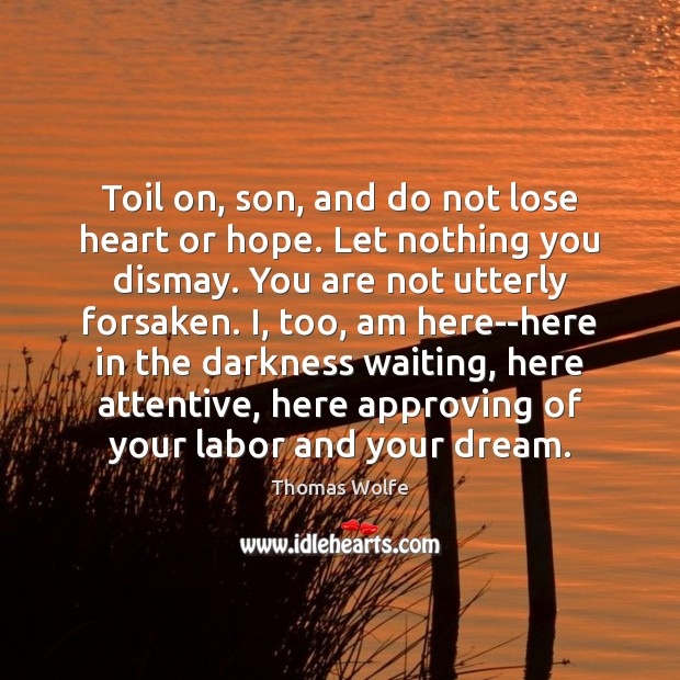 Image, Toil on, son, and do not lose heart or hope. Let nothing