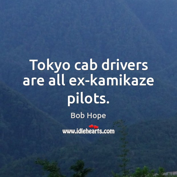 Tokyo cab drivers are all ex-kamikaze pilots. Image