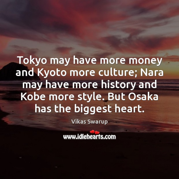 Tokyo may have more money and Kyoto more culture; Nara may have Culture Quotes Image