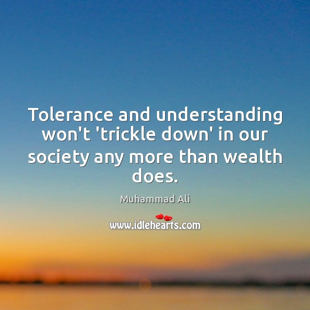 Tolerance and understanding won't 'trickle down' in our society any more than wealth does. Image