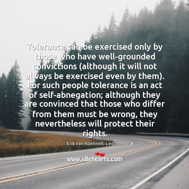 Tolerance can be exercised only by those who have well-grounded convictions (although Tolerance Quotes Image