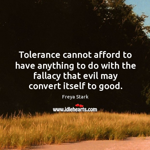 Tolerance cannot afford to have anything to do with the fallacy that Image