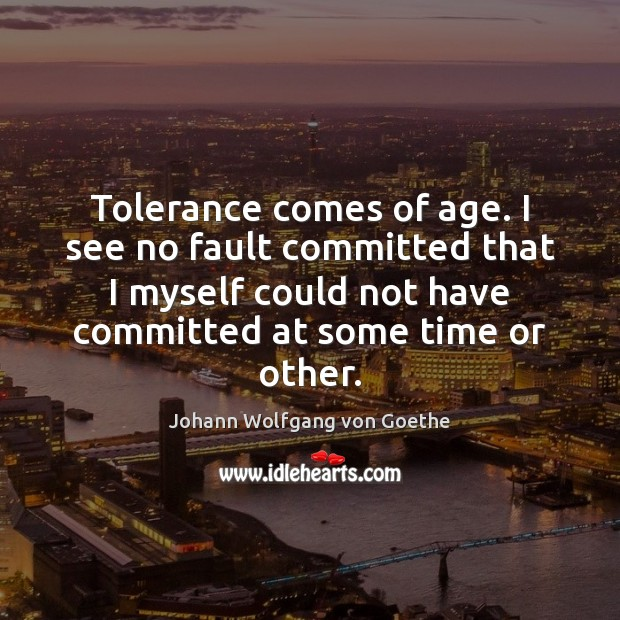 Tolerance comes of age. I see no fault committed that I myself Image