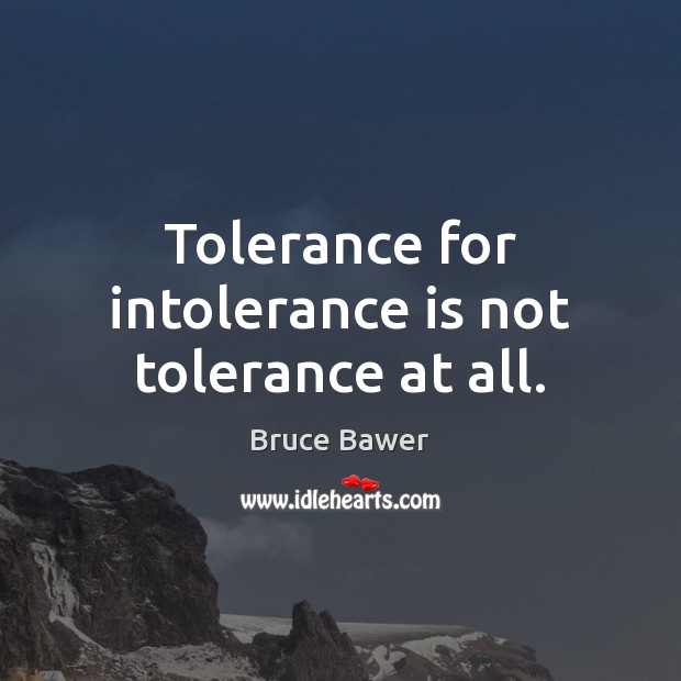 Image, Tolerance for intolerance is not tolerance at all.