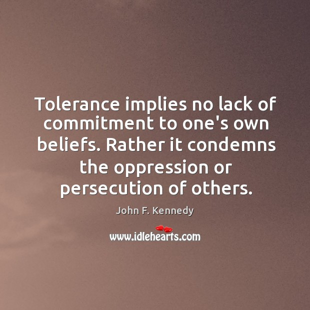 Image, Tolerance implies no lack of commitment to one's own beliefs. Rather it