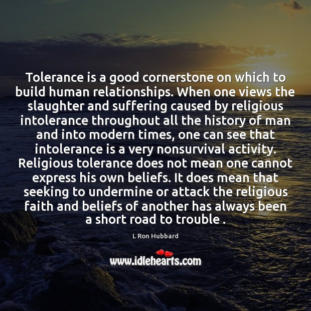 Tolerance is a good cornerstone on which to build human relationships. When Tolerance Quotes Image