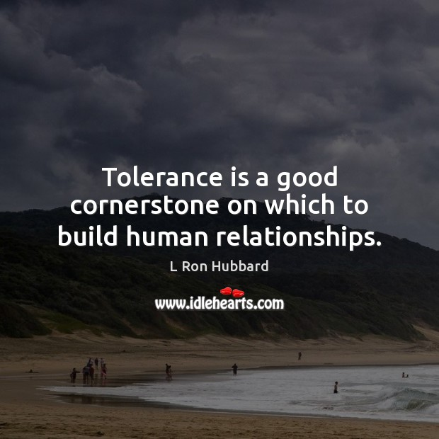 Image, Tolerance is a good cornerstone on which to build human relationships.