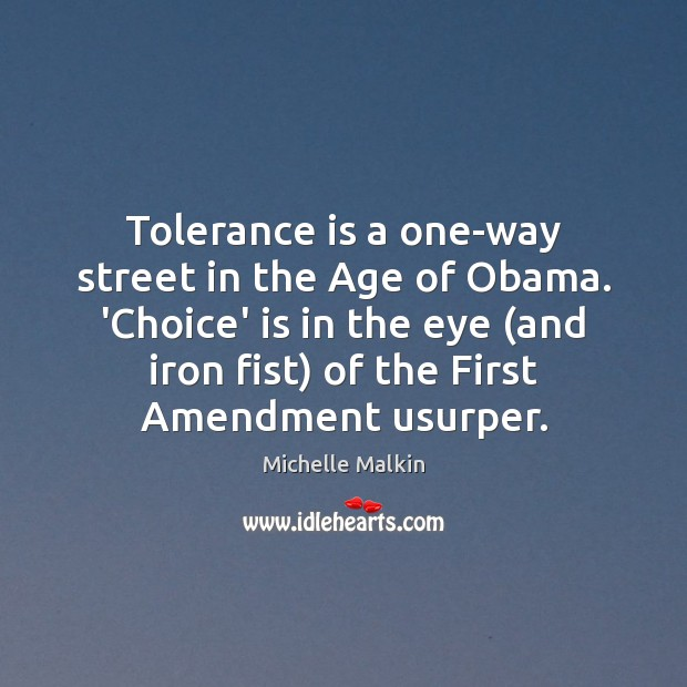 Tolerance is a one-way street in the Age of Obama. 'Choice' is Tolerance Quotes Image
