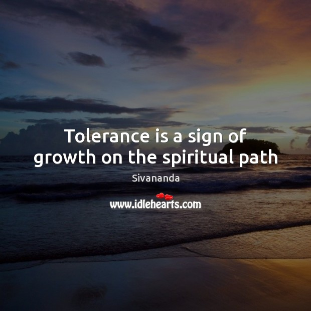 Tolerance is a sign of growth on the spiritual path Tolerance Quotes Image