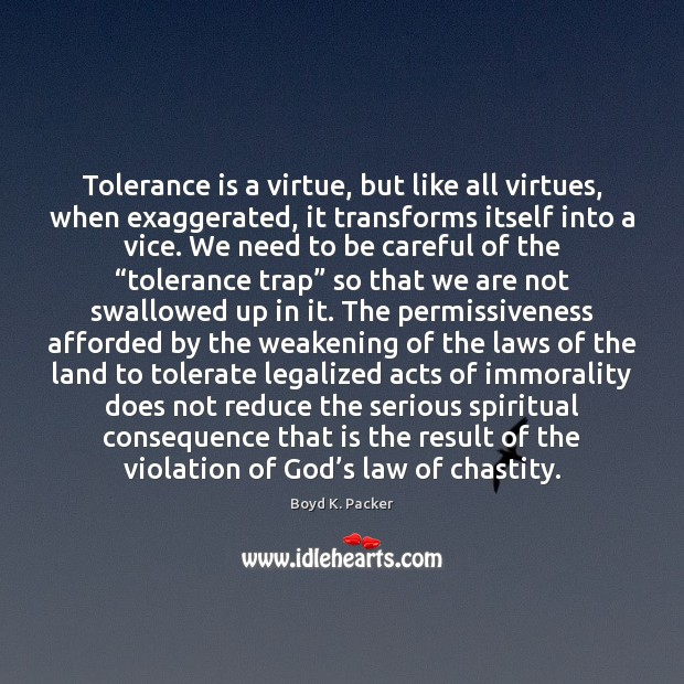 Tolerance is a virtue, but like all virtues, when exaggerated, it transforms Tolerance Quotes Image