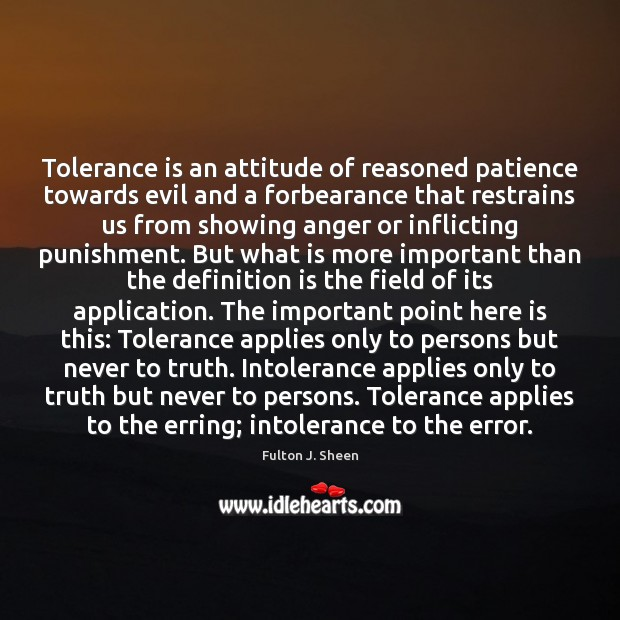 Tolerance is an attitude of reasoned patience towards evil and a forbearance Tolerance Quotes Image