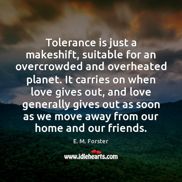 Tolerance is just a makeshift, suitable for an overcrowded and overheated planet. Tolerance Quotes Image
