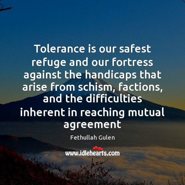 Tolerance is our safest refuge and our fortress against the handicaps that Tolerance Quotes Image